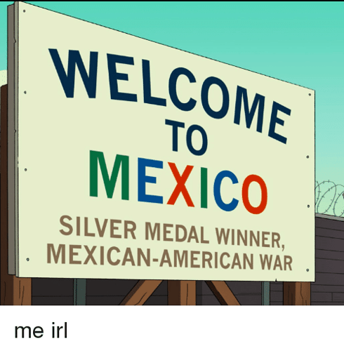 welcome-to-mexico-silver-medal-winner-mexican-american-war-me-irl-2782844
