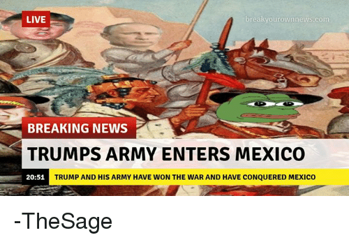 breakyourownnews-com-live-breaking-news-trumps-army-enters-mexico-20-51-trump-2525216