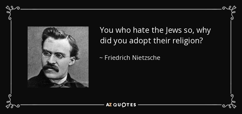 Image result for Friedrich Nietzsche why did we adopt their jew religion