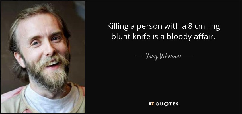 quote-killing-a-person-with-a-8-cm-ling-blunt-knife-is-a-bloody-affair-varg-vikernes-73-43-70