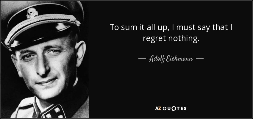 quote-to-sum-it-all-up-i-must-say-that-i-regret-nothing-adolf-eichmann-54-19-34