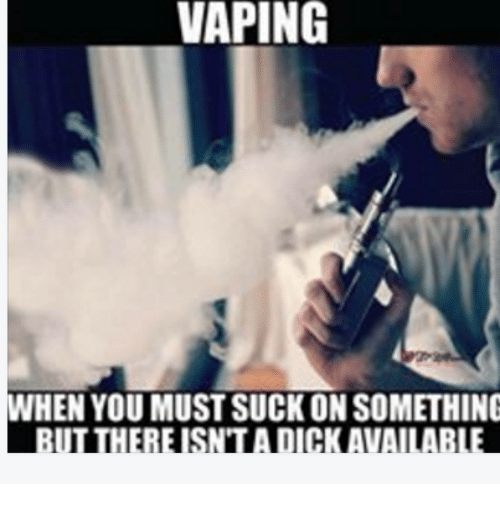 vaping-when-you-must-suck-on-something-ickavailab-19221545